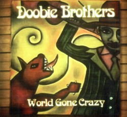 CD – DOOBIE BROTHERS – WORLD GONE CRAZY