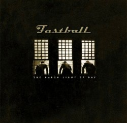 CD – FASTBALL – THE HARSH LIGHT OF DAY